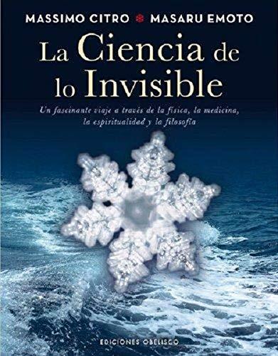 La ciencia de lo invisible / The: Citro, Massimo/ Emoto,