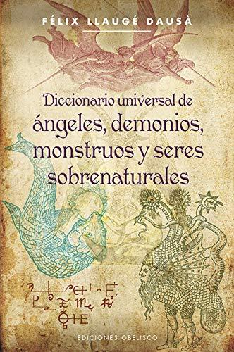 Diccionario universal de angeles, demonios, monstruos y: Felix Llauge