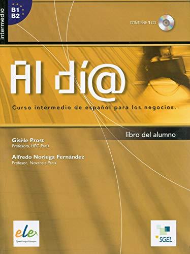 Al Dia - Curso Español Para Los Negocios Libro Del Alumno - Nivel intermedio: Prost, Gisèle,...