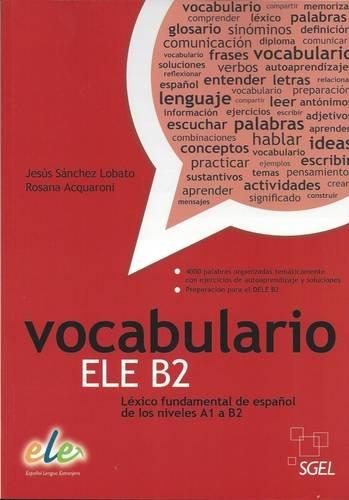 9788497784924: Vocabulario ELE B2: Lexico Fundamental de Espanol de los Niveles A1 a B2 (Spanish Edition)