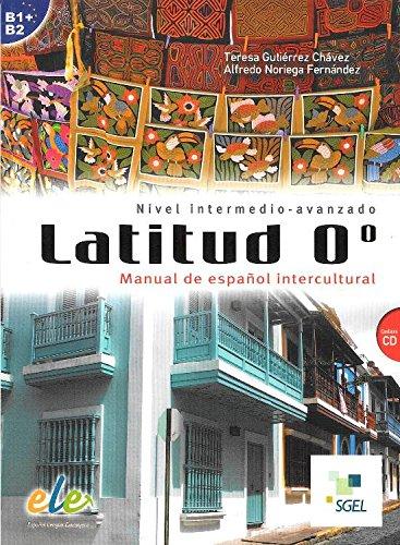 Latitud 0 - Manual De Espanol Intercultural - Level B1 and B2: Manual De Espanol Intercultural + CD...
