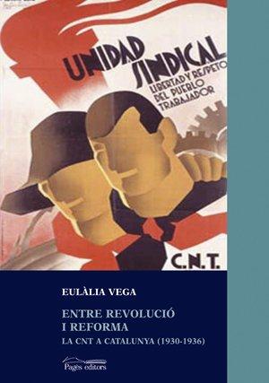 Entre Revolucio I Reforma: La CNT a Catalunya (1930-1936): Eulalia Vega