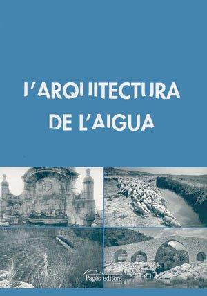 L'arquitectura de l'aigua. 4t curs d'arquitectura popular, Cervera, Agramunt, ...