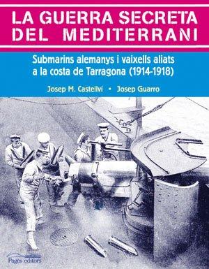 9788497793292: La Guerra Secreta del Mediterrani: Submarins Alemanys I Vaixells Aliats a la Costa de Tarragona, 1914-1918