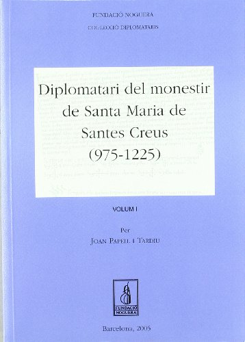 9788497793360: Diplomatari del monestir de Santa Maria de Santes Creus (975-1225) (Fundació Noguera)