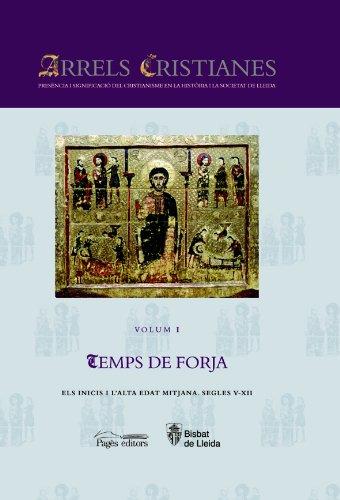 9788497796453: Arrels Cristianes. Presència i Significació del Cristianisme en la Història i la Societat de Lleida: Temps de Forja: Els inicis i l'alta edat mitjana. Segles V-XII: 1
