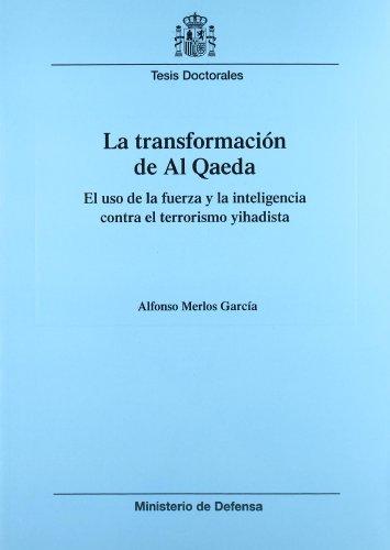 9788497813518: La transformación de Al Qaeda: el uso de la fuerza y la inteligencia contra el terrorismo yihadista (Colección Tesis doctorales)