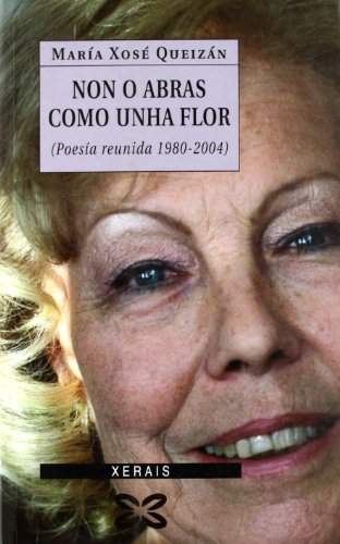 9788497821810: Non o abras como unha flor: Poesía reunida 1980-2004 (Edición Literaria - Alternativas - Poesía)