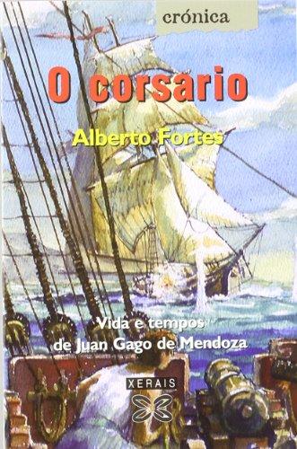 9788497823791: O corsario: Vida e tempos de Juan Gago de Mendoza (Edición Literaria - Crónica - Biografía)