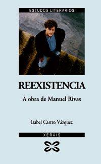 9788497826846: Reexistencia/ Reexistence: A Obra De Manuel Rivas (Galician Edition)