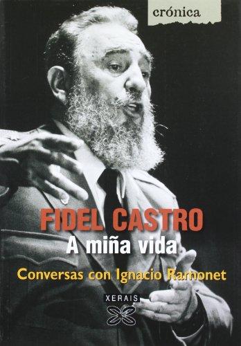 9788497826853: Fidel Castro, a Mina Vida / My Life: Conversas con Ignacio Ramonet/ Conversations with Ignacio Ramonet (Cronicas/ Chronicles) (Galician Edition)
