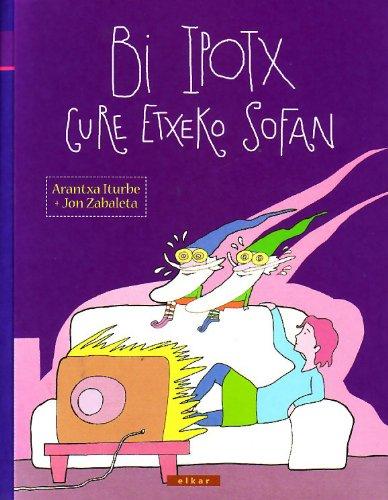 Bi ipotx gure etxeko sofan (Paperback): Arantxa Iturbe, Jon Zabaleta