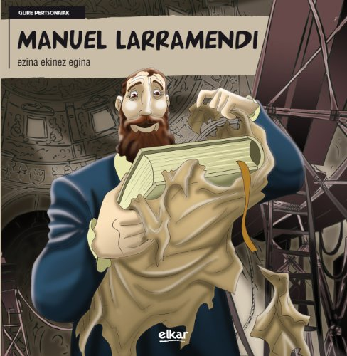 Manuel Larramendi - Ezina Ekinez Egina: Xabier Mendiguren Elizegi, J.C. (il.) Nazabal, I. (il.) ...