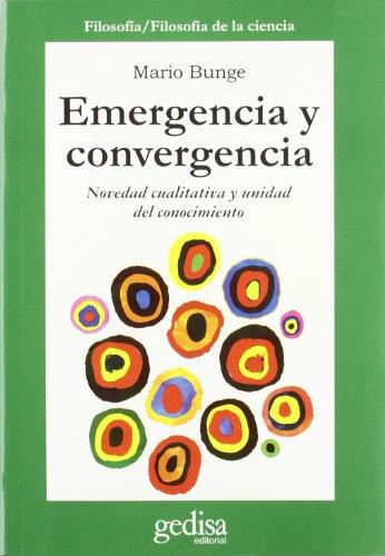 Emergencia y convergencia Novedad cualitativa y unidad del Conocimiento: BUNGE, Mario