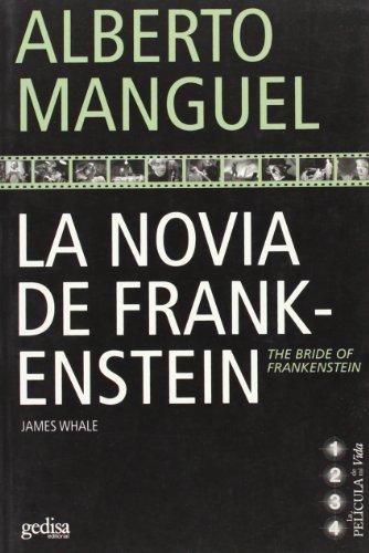 LA PELICULA DE MI VIDA: LA NOVIA DE FRANKENSTEIN: Manguel, Alberto