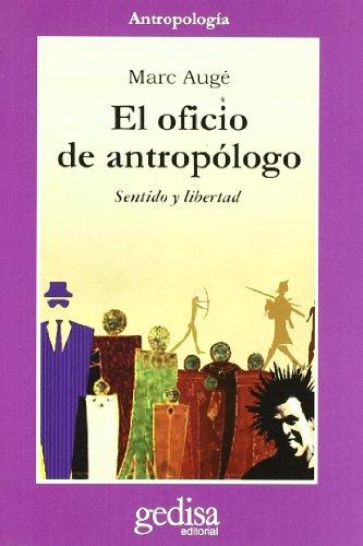 EL OFICIO DE ANTROPÓLOGO: SENTIDO Y LIBERTAD - Augé, Marc