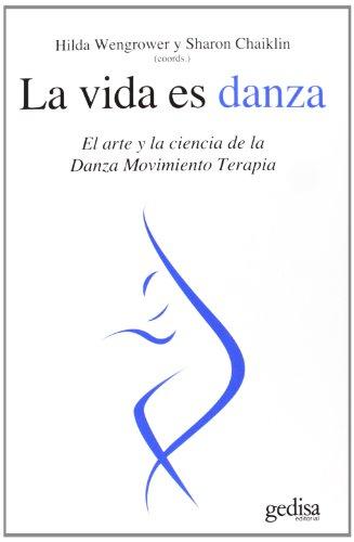 9788497842273: La vida es danza. El arte y la ciencia de la danza movimiento terapia (Spanish Edition)