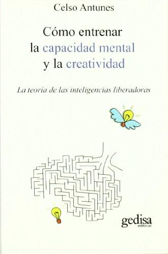 9788497845175: Cómo entrenar la capacidad mental y la creatividad: La teoría de las inteligencias liberadoras (Psicología)