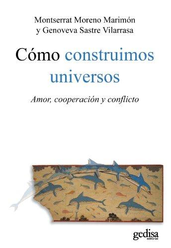 Cómo construimos universos : amor, cooperación y: Montserrat Moreno Marimón,