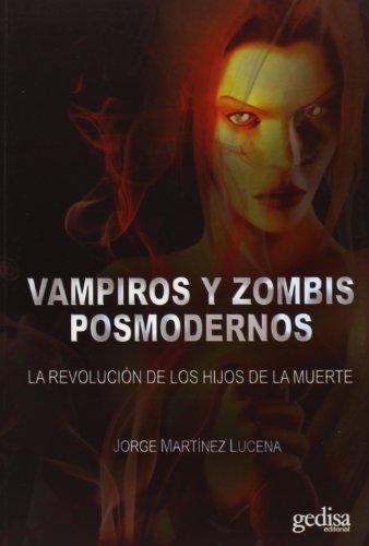 Vampiros y zombis posmodernos : la revolución: Jorge Martinez Lucena