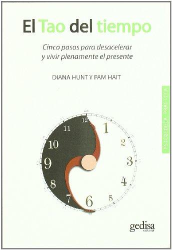 9788497846462: El Tao del tiempo: Cinco pasos para desacelerar y vivir plenamente el presente (Psicología Práctica)