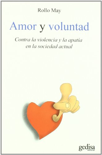 Amor y voluntad: Contra la violencia y la apatA­a en la sociedad actual (8497846508) by ROLLO MAY