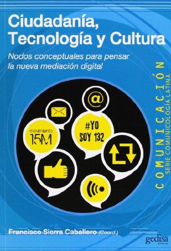 Ciudadanía, Tecnología y Cultura: Nodos conceptuales para: Francisco Sierra Caballero