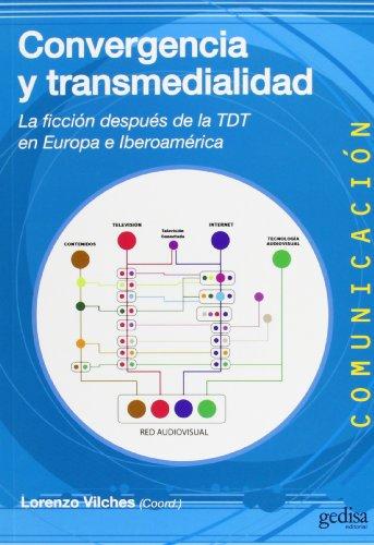 Convergencia y transmedialidad: La ficción despues del: Vilches, Lorenzo