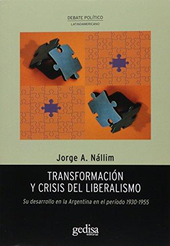 TRANSFORMACIÓN Y CRISIS DEL LIBERALISMO: Su desarrollo en la Argentina en el período 1930-1955 - JORGE A. NÁLLIM