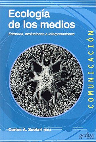 ECOLOGÍA DE LOS MEDIOS: ENTORNOS, EVOLUCIONES E INTERPRETACIONES: Scolari, Carlos A. (Ed.)