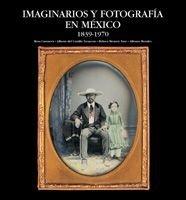 Imaginarios Y Fotografia En Mexico: 1839-1970: Garcia Krinsky, Emma Cecilia;Morales, Alfonso;...