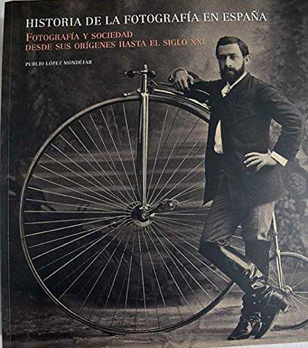 9788497852548: Historia de la fotografia en España : fotografia y sociedad desde susorigenes hasta el siglo xxi