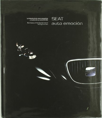 9788497852876: Seat Auto Emocion: La Historia de La Marca Espanola a Traves de Sus Automoviles = the History of the Spanish Brand Through Its Cars (Spanish Edition)