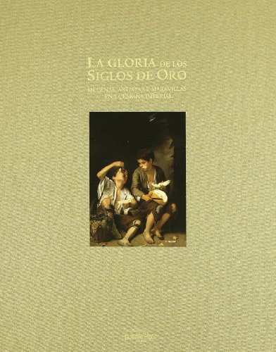 9788497853019: La gloria de los siglos de oro/ The Glory of the Golden Age: Mecenas, artistas y maravillas en la Espana imperial/ Patrons, Artists and Marvels at the Imperial Spain (Spanish and English Edition)