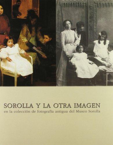 9788497853422: SOROLLA Y LA OTRA IMAGEN EN LA COLECCIÓN DE FOTOGRAFÍA ANTIGUA DEL MUSEO S