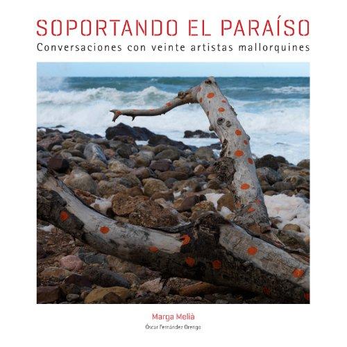 9788497857437: Soportando el paraíso. Conversaciones con veinte artistas mallorquines