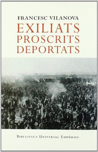9788497872072: Exiliats, Proscrits, Deportats: El Primer Exili Dels Republicans Espanyols: Dels Camps Francesos Al Llindar de La Deportacio