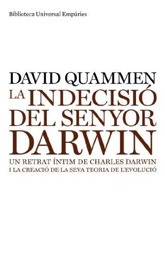9788497874243: La indecisió del senyor Darwin: Un retrat íntim de Charles Darwin i la creació de la seva teoria de l'evolució (BIBLIOTECA UNIVERSAL EMPURIES)