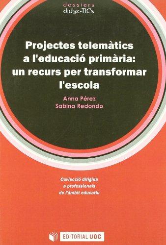 Projectes telemàtics a l'educació primària: un recurs per transformar l'escola. - Anna Pérez, Sabina Redondo