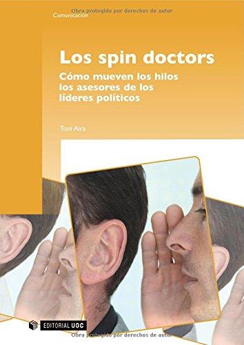 9788497888066: Los spin doctors. Cómo mueven los hilos los asesores de los líderes políticos (Spanish Edition)