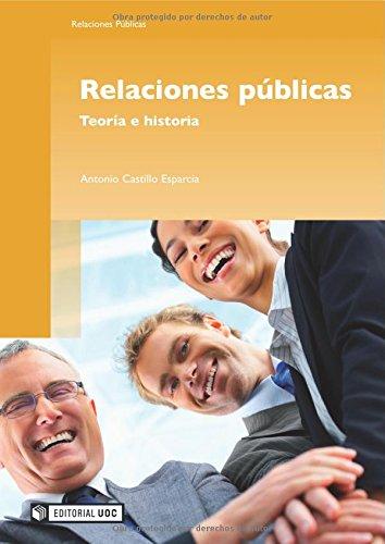 Relaciones públicas. Teoría e historia (Spanish Edition): Antonio Castillo