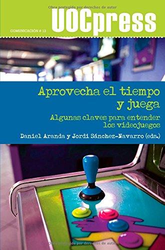 9788497888257: Aprovecha el tiempo y juega. Algunas claves para entender los videojuegos (Spanish Edition)