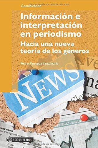 9788497888585: Información e interpretación en periodismo. Hacia una nueva teoría de los géneros (Spanish Edition)