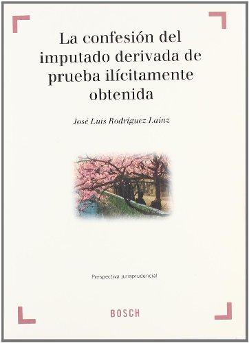 9788497901611: La confesión del imputado derivada de prueba ilícitamente obtenida: Perspectiva jurisprudencial