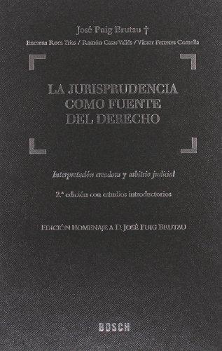 9788497902298: La jurisprudencia como fuente del derecho : interpretación creadora y arbitrio judicial : 2ª ed. homenaje a D. José Puig Brutau con estudios introductorios