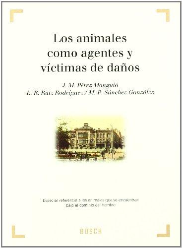 Los animales como agentes y víctimas de daños - Sánchez, M.P.; Ruiz, L.R.; Pérez Monguió, J. M.ª