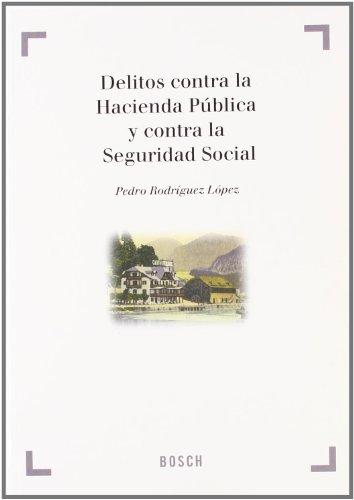 Delitos contra la Hacienda Pública y contra la Seguridad Social - Rodríguez López, P.