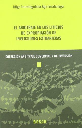 El arbitraje en los litigios de expropiación: Iruretagoiena Agirrezabalaga, I.