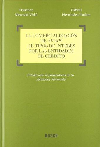 9788497909761: La comercialización de swaps de tipos de interés por las entidades de crédito: Estudio sobre la jurisprudencia de las Audiencias Provinciales