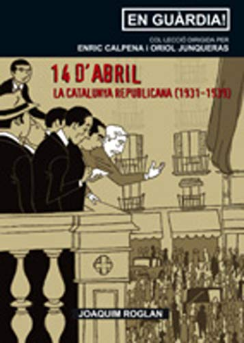 14 D´ABRIL. LA CATALUNYA REPUBLICANA: ROGLAN I LLOP